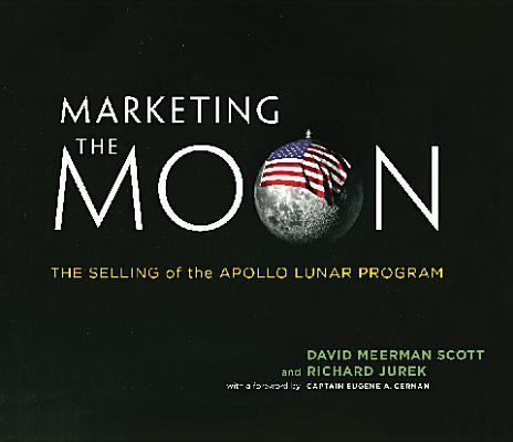 Marketing the Moon By Scott, David Meerman/ Jurek, Richard/ Cernan, Eugene A. (FRW)/ Kosofsky, Scott-Martin (EDT)
