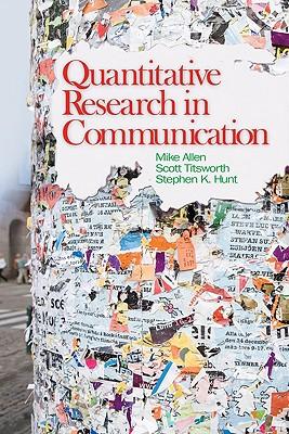 Quantitative Research in Communication By Allen, Mike/ Titsworth, Scott/ Hunt, Stephen K.